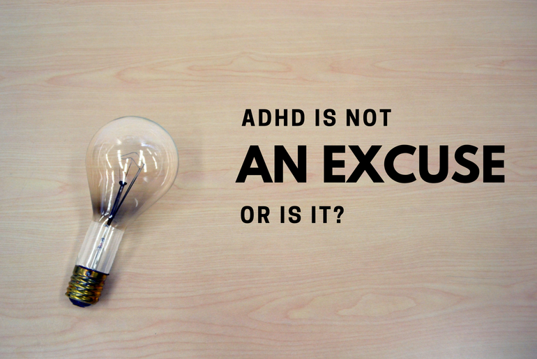 ADHD is not an excuse. Or is it?