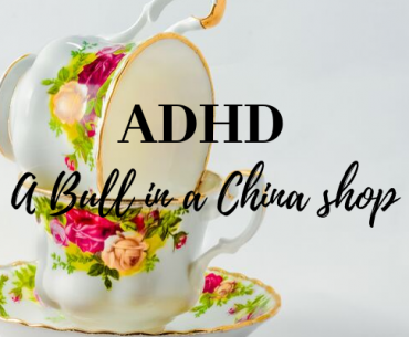 ADHD: A Bull in a China Shop